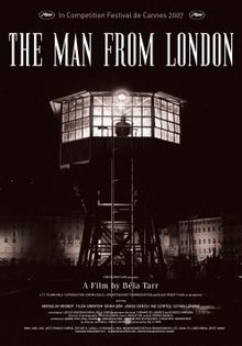 "alt=A shadowy figure stands at the window of an illuminated hexagonal viewing tower with a ladder in front for access. The surroundings are darkened with the exception of dimly lit multi-storey buildings in the background. Above the tower in capital letters the title of the film, THE MAN FROM LONDON, appears accompanied by a note reading ""In Competition Festival du Cannes 2007"" with the festival's logo on either side. At the foot of the poster, below the tower, the film's production credits are superimposed. and below it is listed the production credits."